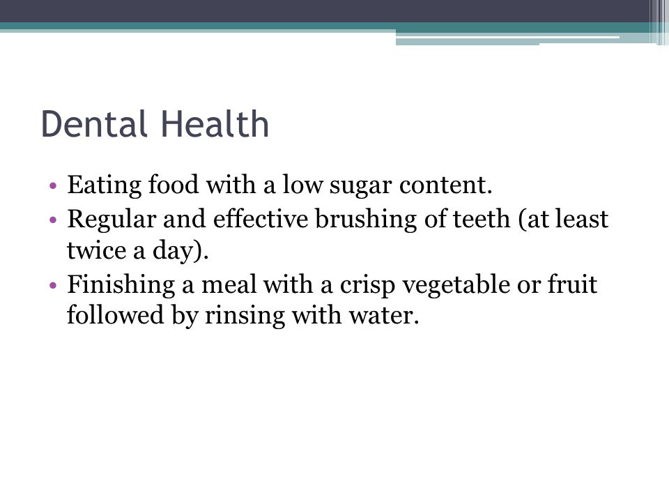 Dental Health Eating food with a low sugar content.