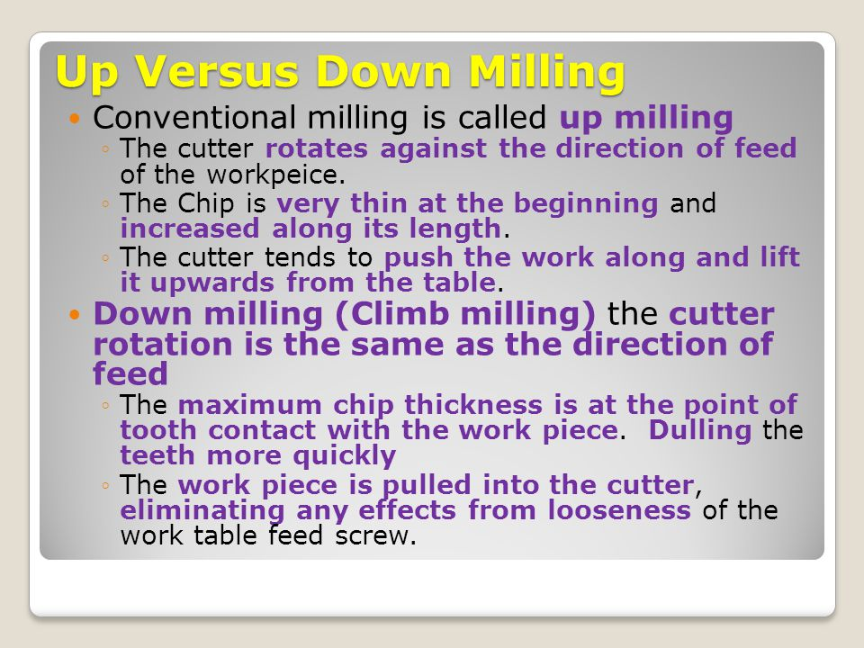 Up Versus Down Milling Conventional milling is called up milling