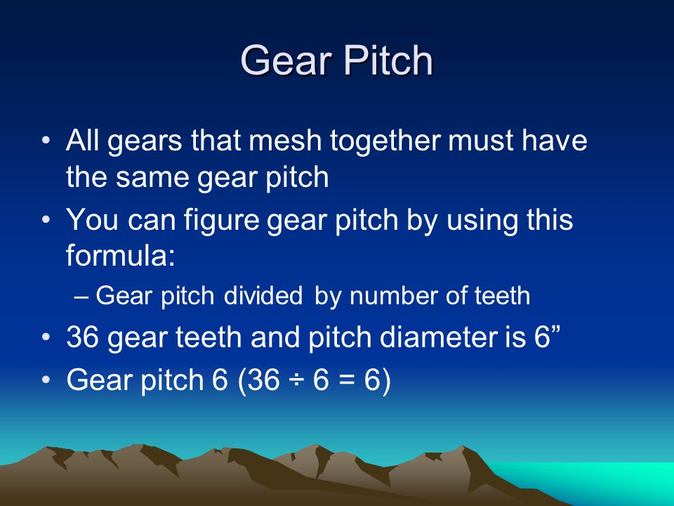Gear Pitch All gears that mesh together must have the same gear pitch