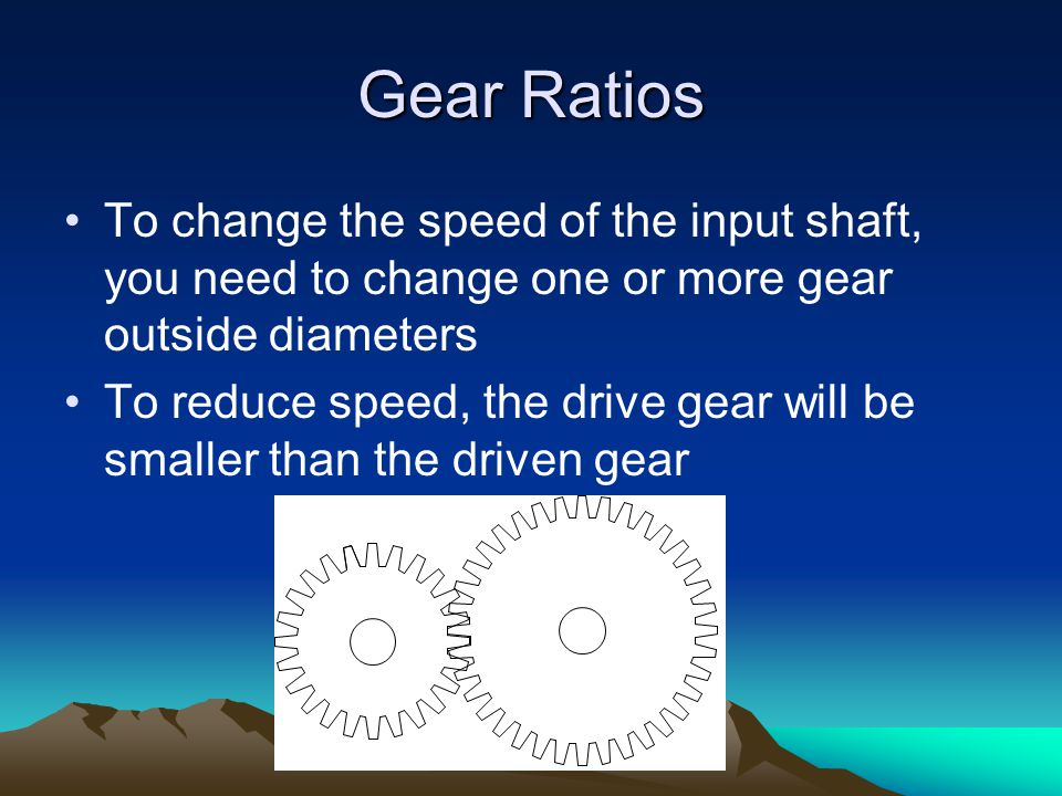 Gear Ratios To change the speed of the input shaft, you need to change one or more gear outside diameters.