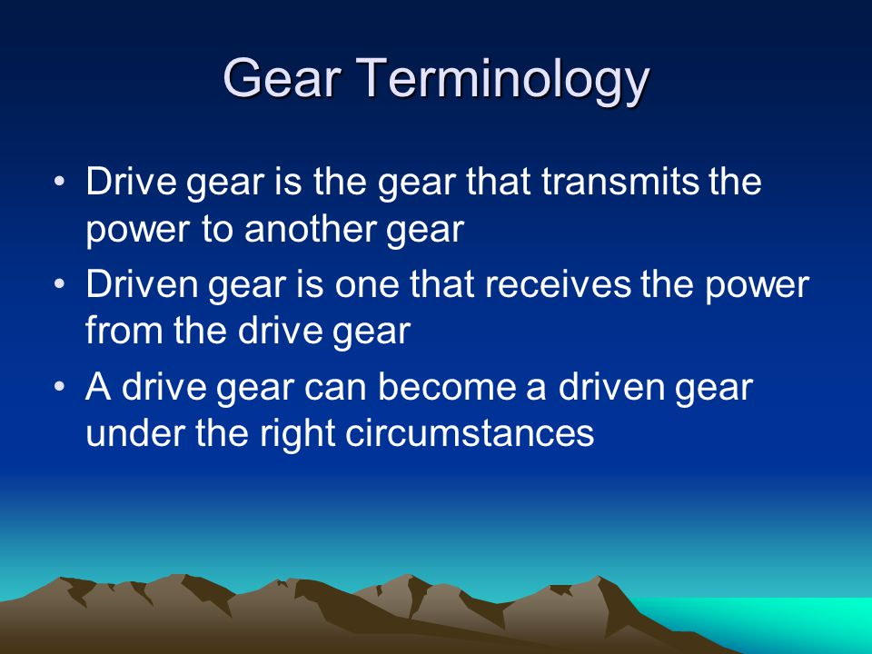 Gear Terminology Drive gear is the gear that transmits the power to another gear. Driven gear is one that receives the power from the drive gear.