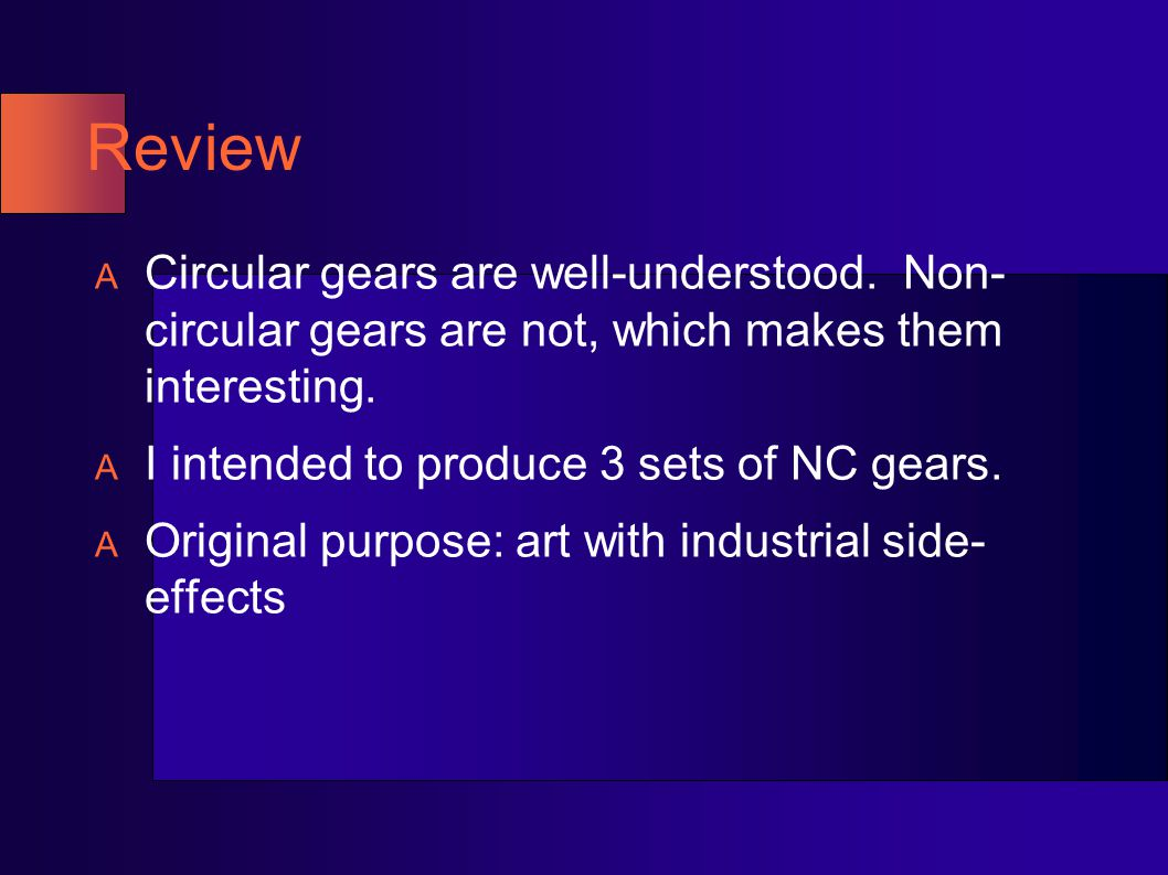 Review Circular gears are well-understood. Non- circular gears are not, which makes them interesting.