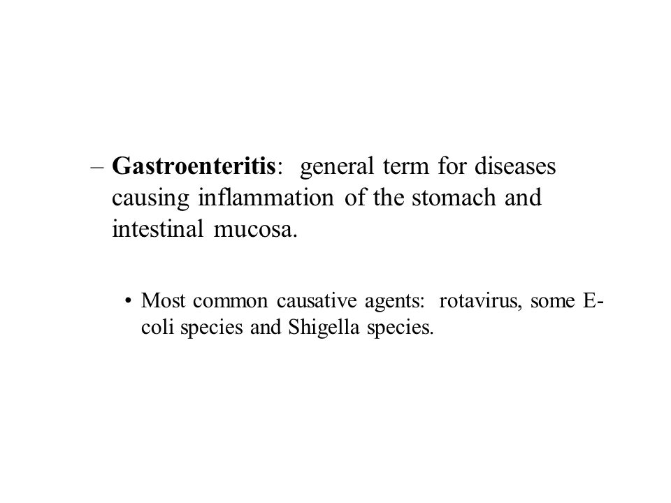 Gastroenteritis: general term for diseases causing inflammation of the stomach and intestinal mucosa.