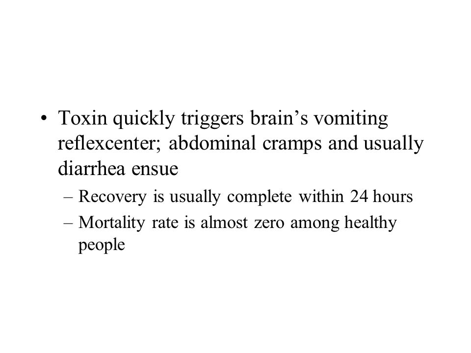 Toxin quickly triggers brain's vomiting reflexcenter; abdominal cramps and usually diarrhea ensue