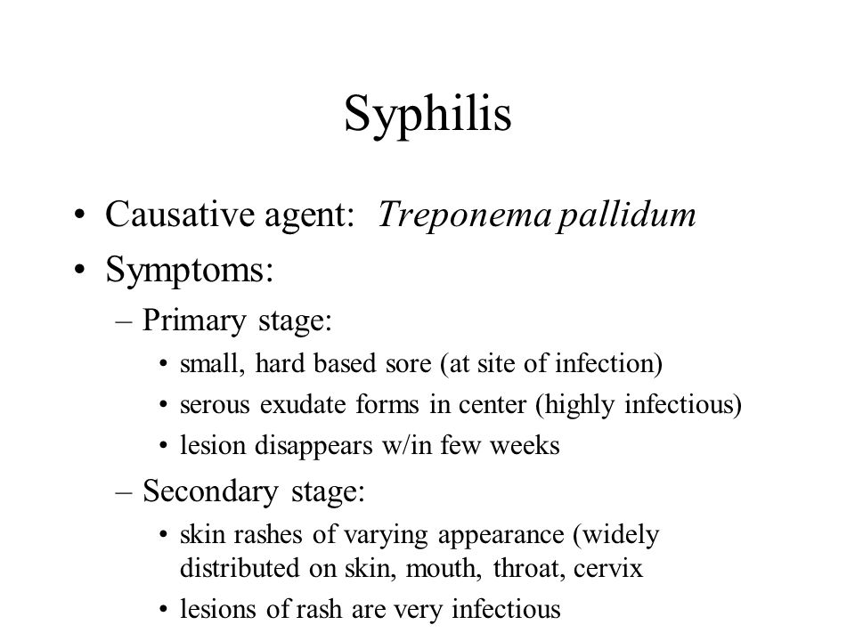 Syphilis Causative agent: Treponema pallidum Symptoms: Primary stage: