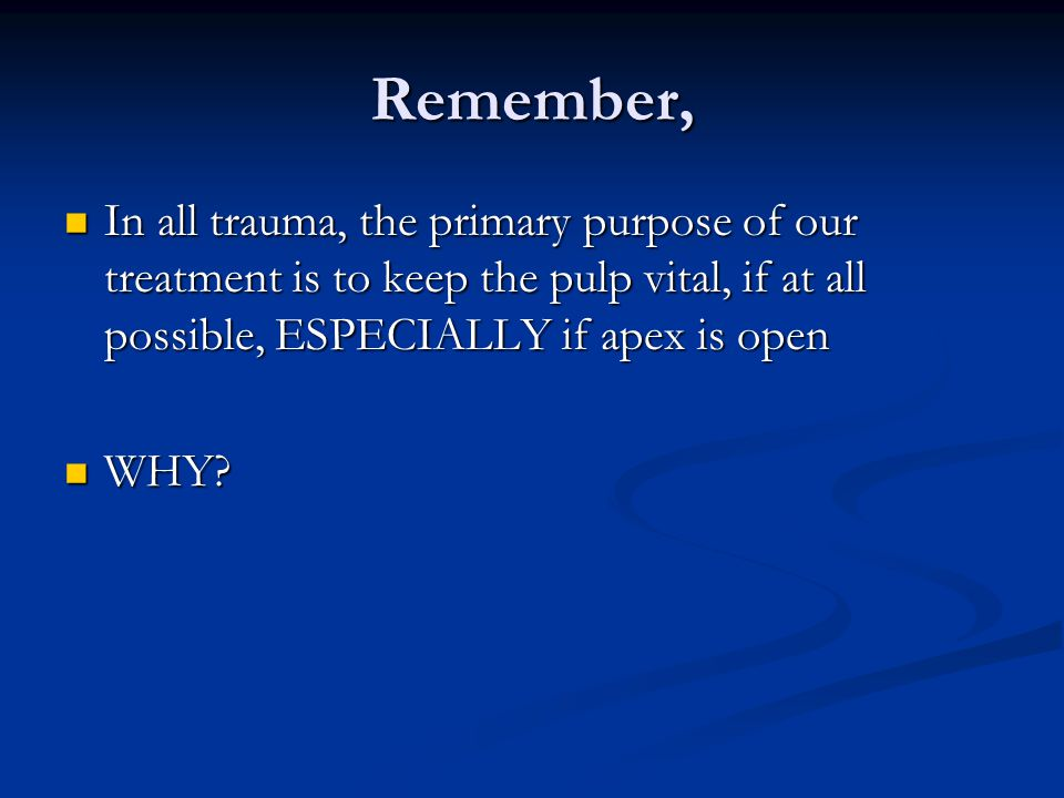 Remember, In all trauma, the primary purpose of our treatment is to keep the pulp vital, if at all possible, ESPECIALLY if apex is open.