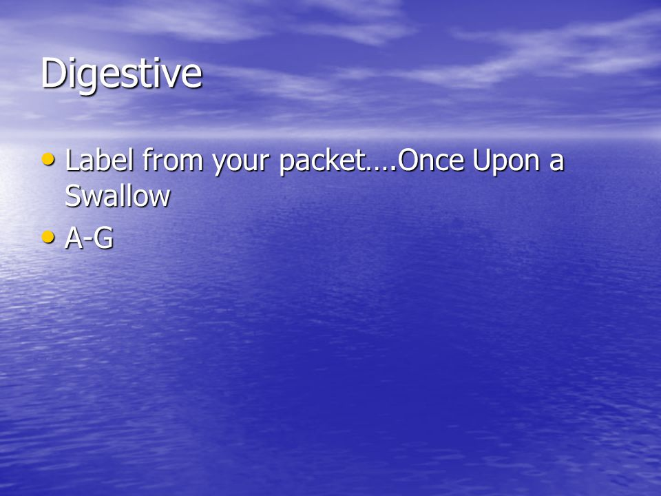 Digestive Label from your packet….Once Upon a Swallow A-G