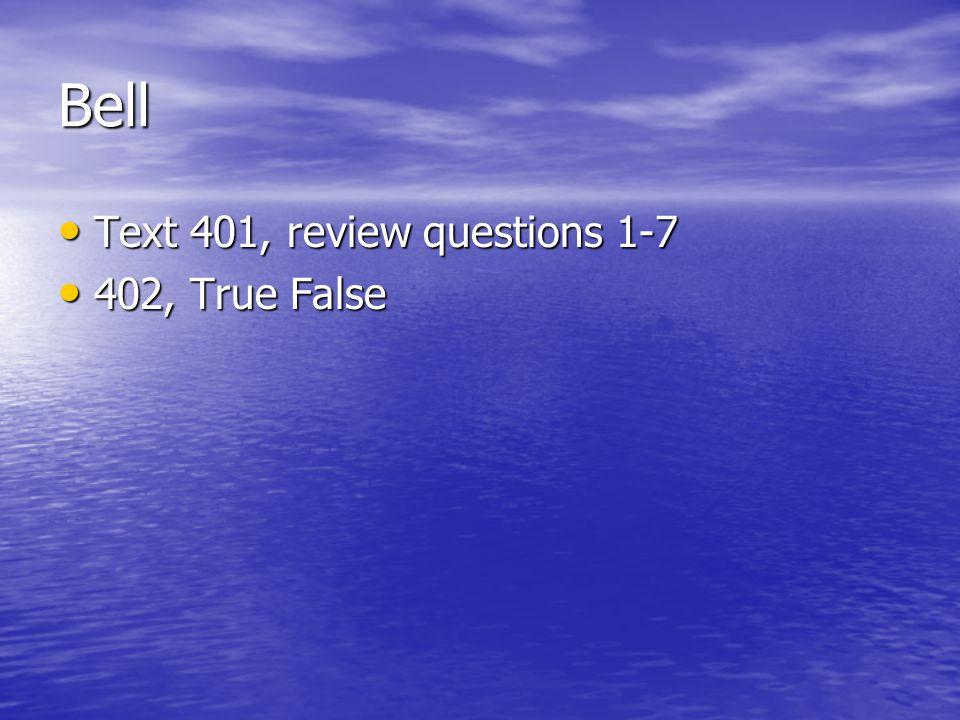 Bell Text 401, review questions 1-7 402, True False