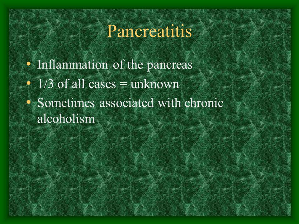 Pancreatitis Inflammation of the pancreas 1/3 of all cases = unknown