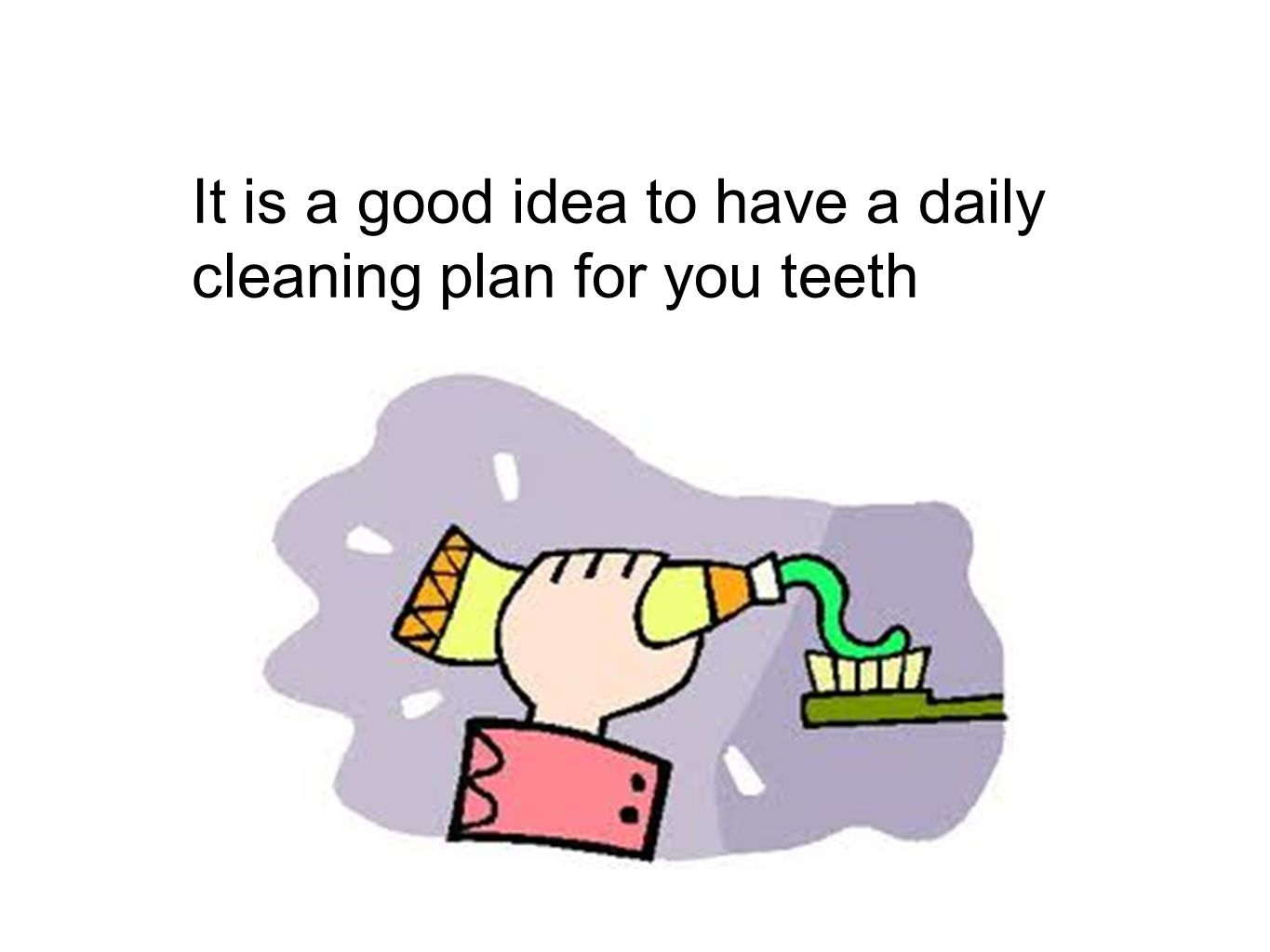 It is a good idea to have a daily cleaning plan for you teeth