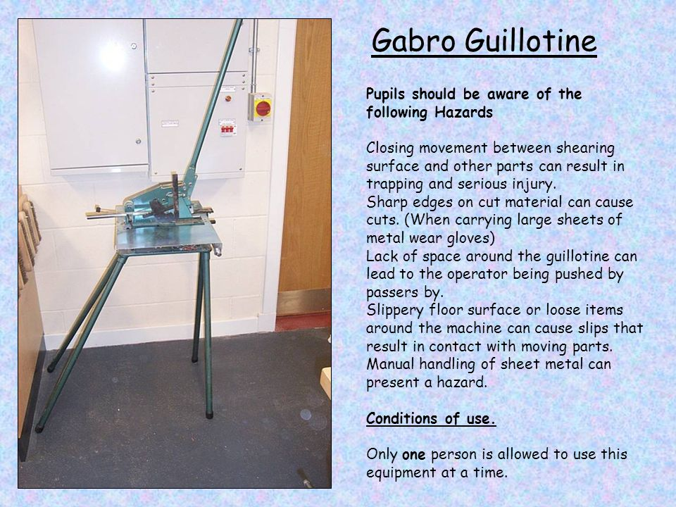 Gabro Guillotine Pupils should be aware of the following Hazards
