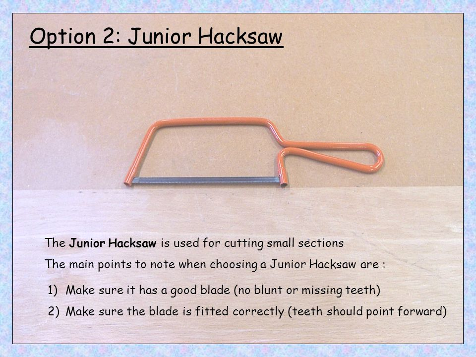 Option 2: Junior Hacksaw