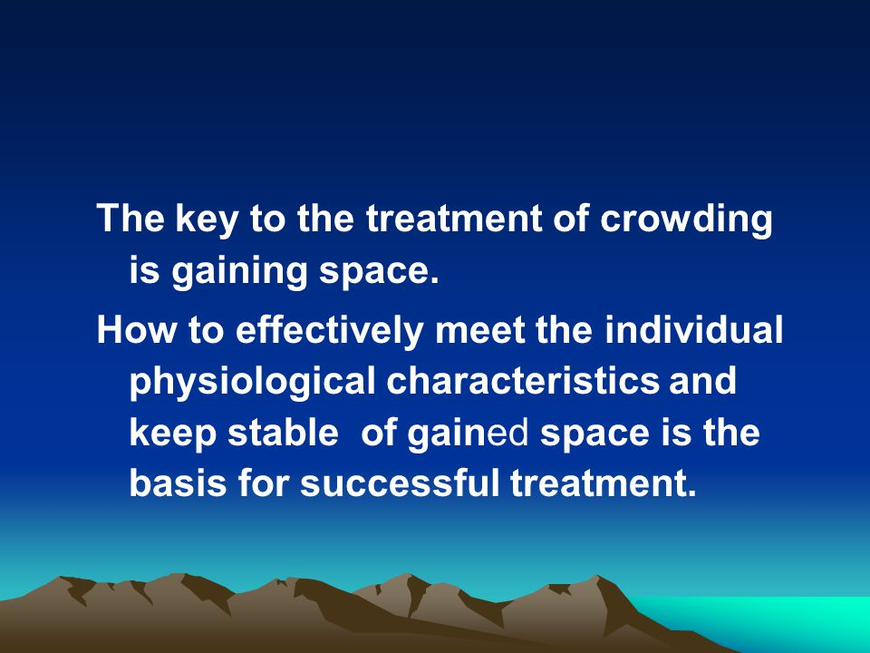 The key to the treatment of crowding is gaining space.