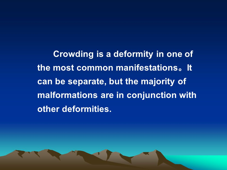 Crowding is a deformity in one of the most common manifestations。It can be separate, but the majority of malformations are in conjunction with other deformities.