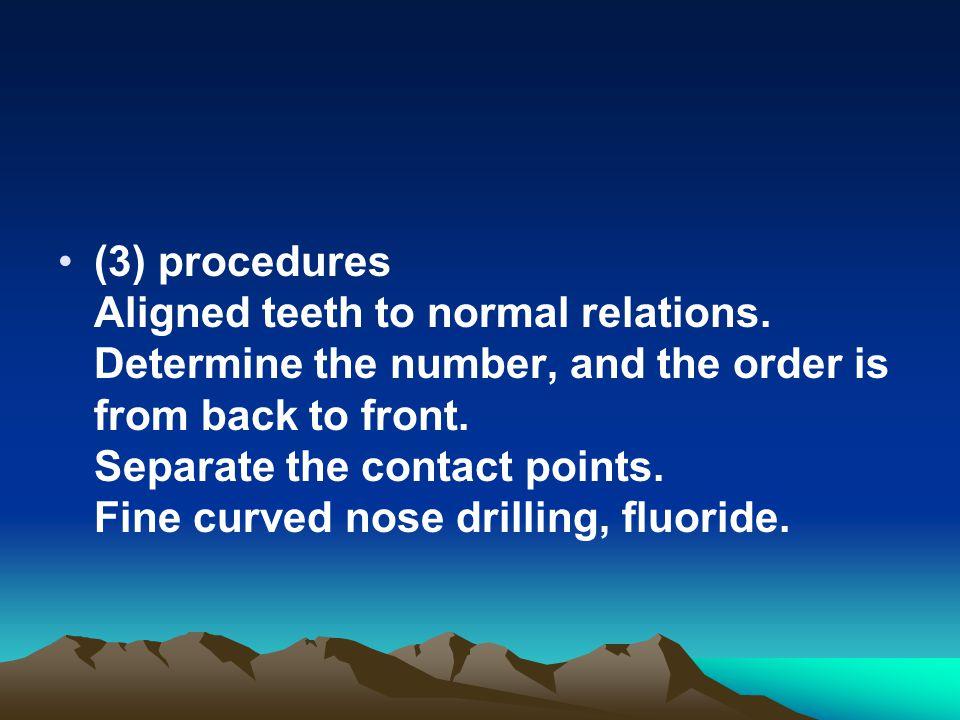 (3) procedures Aligned teeth to normal relations