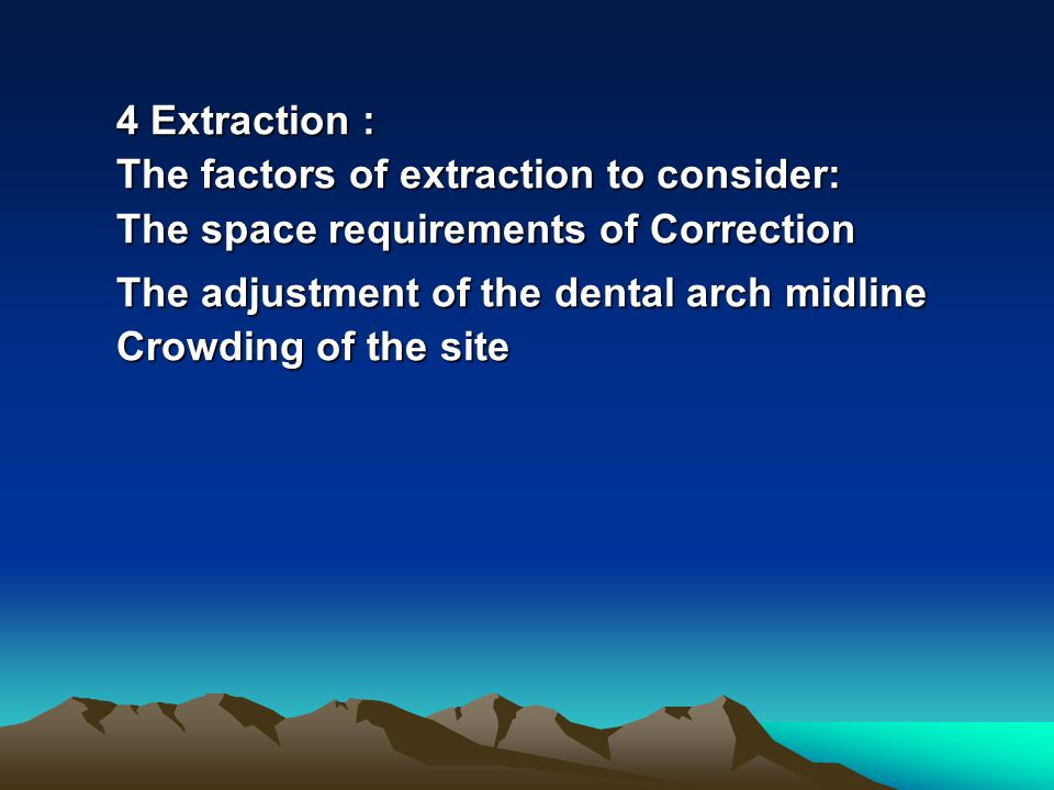 4 Extraction : The factors of extraction to consider: The space requirements of Correction