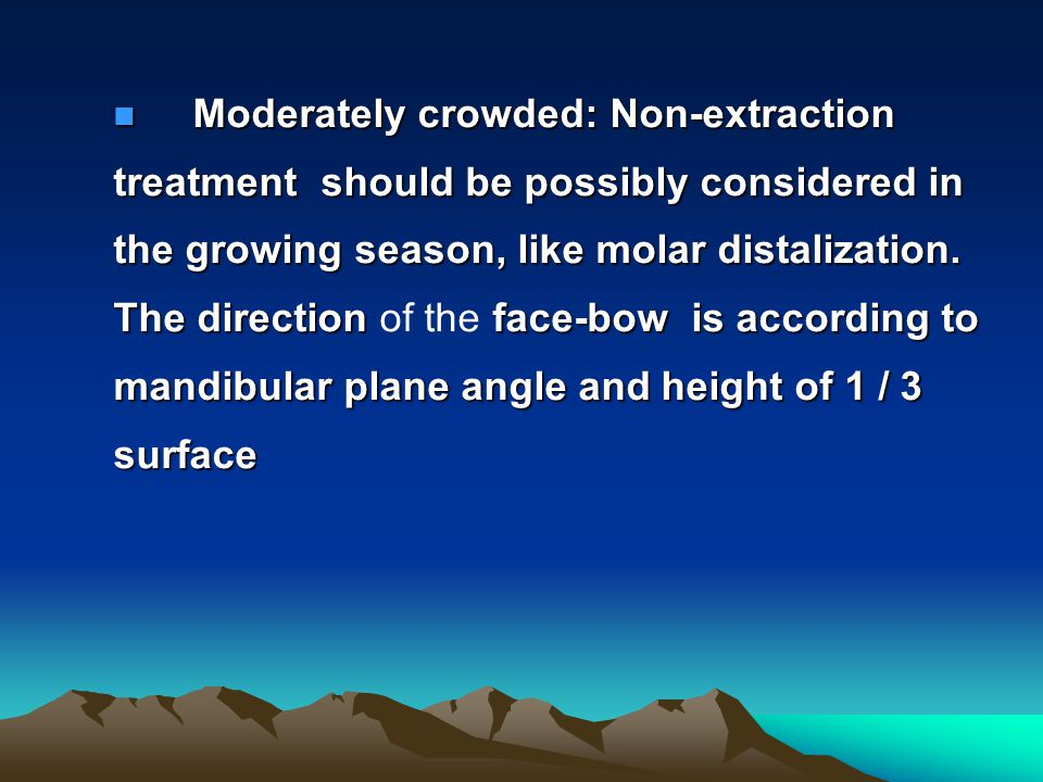 Moderately crowded: Non-extraction treatment should be possibly considered in the growing season, like molar distalization.
