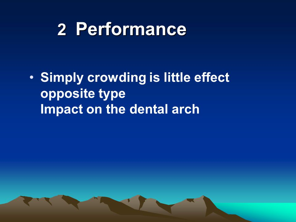2 Performance Simply crowding is little effect opposite type Impact on the dental arch