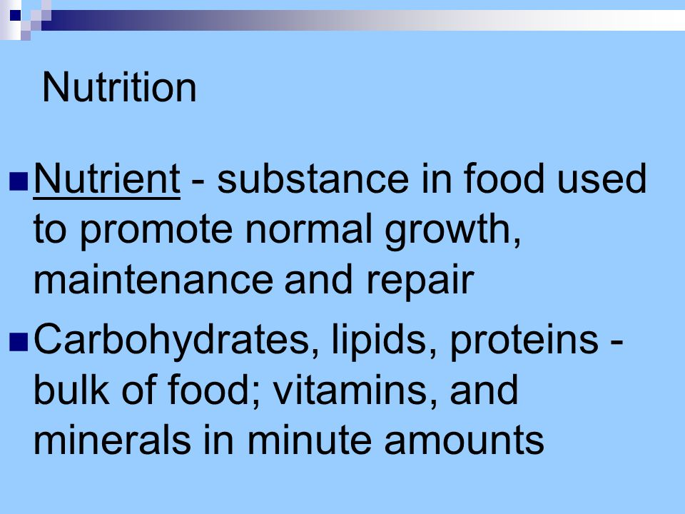 Nutrition Nutrient - substance in food used to promote normal growth, maintenance and repair.