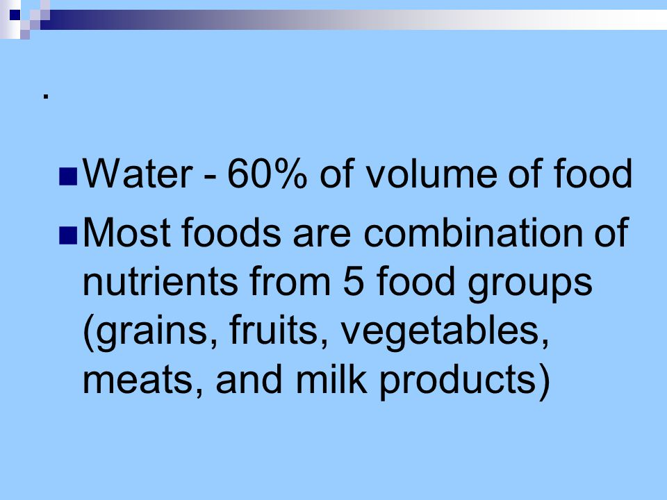 Water - 60% of volume of food.