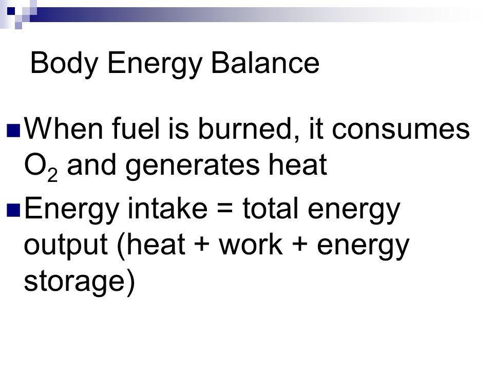 Body Energy Balance When fuel is burned, it consumes O2 and generates heat.