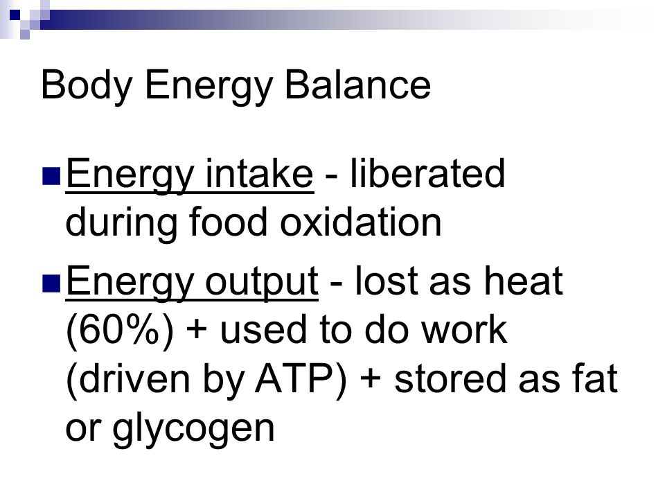 Body Energy Balance Energy intake - liberated during food oxidation.