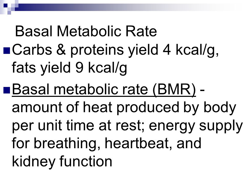 Basal Metabolic Rate Carbs & proteins yield 4 kcal/g, fats yield 9 kcal/g.
