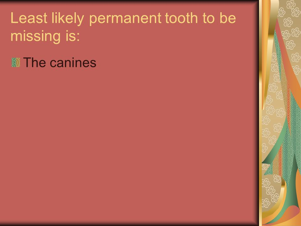 Least likely permanent tooth to be missing is: