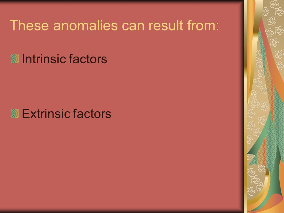 These anomalies can result from: