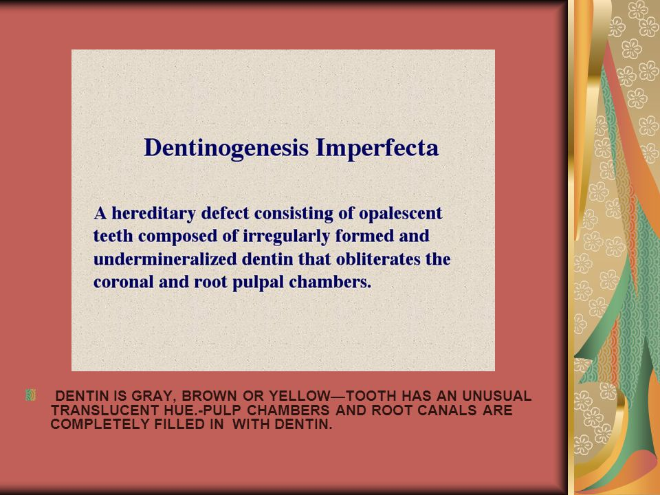 DENTIN IS GRAY, BROWN OR YELLOW—TOOTH HAS AN UNUSUAL TRANSLUCENT HUE