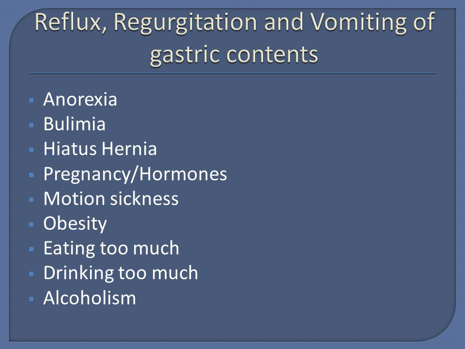 Reflux, Regurgitation and Vomiting of gastric contents