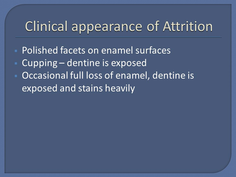 Clinical appearance of Attrition
