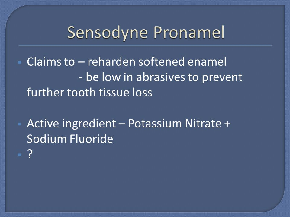 Sensodyne Pronamel Claims to – reharden softened enamel