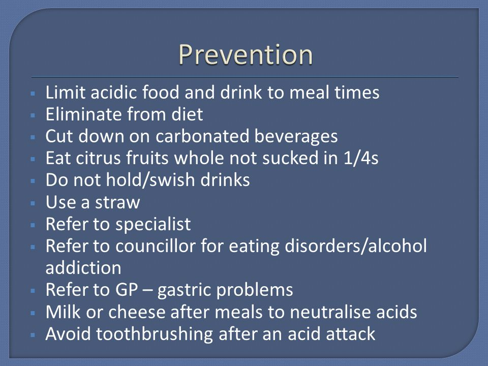 Prevention Limit acidic food and drink to meal times