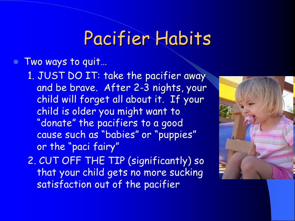 Pacifier Habits Two ways to quit…