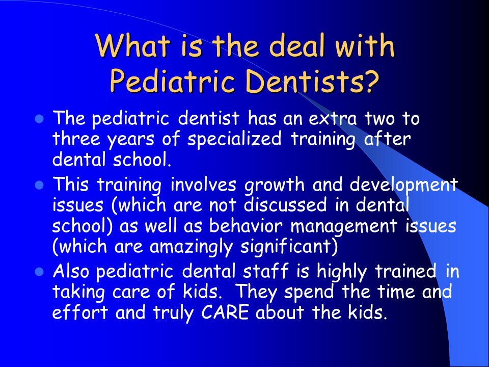 What is the deal with Pediatric Dentists