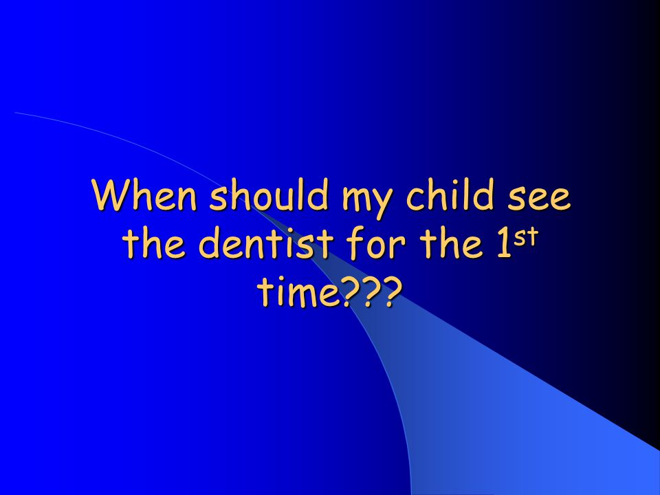 When should my child see the dentist for the 1st time