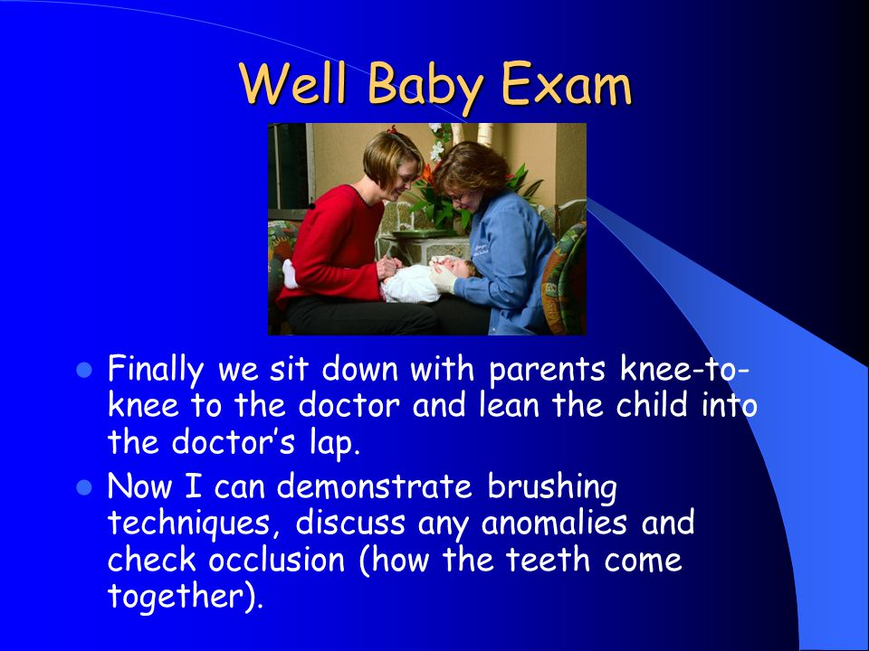 Well Baby Exam Finally we sit down with parents knee-to-knee to the doctor and lean the child into the doctor's lap.