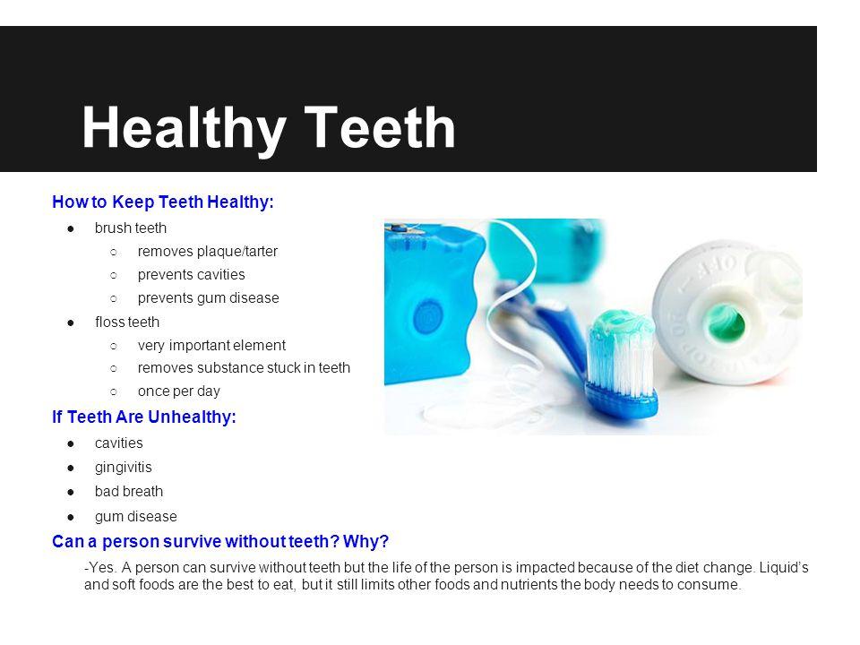 Healthy Teeth How to Keep Teeth Healthy: If Teeth Are Unhealthy: