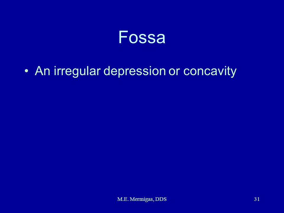 Fossa An irregular depression or concavity M.E. Mermigas, DDS