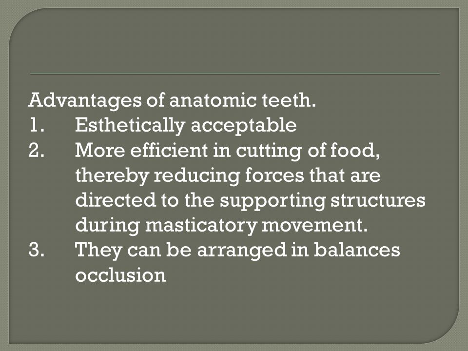 Advantages of anatomic teeth. 1. Esthetically acceptable 2
