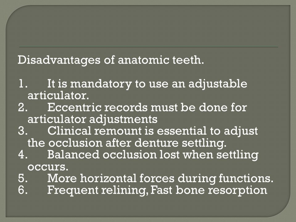 Disadvantages of anatomic teeth. 1