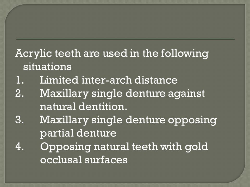 Acrylic teeth are used in the following situations 1