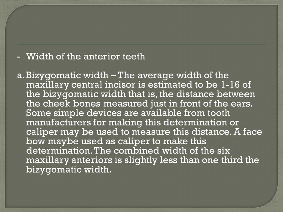 - Width of the anterior teeth a