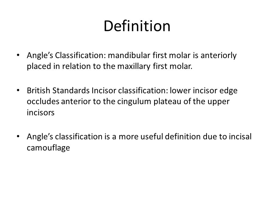 Definition Angle's Classification: mandibular first molar is anteriorly placed in relation to the maxillary first molar.