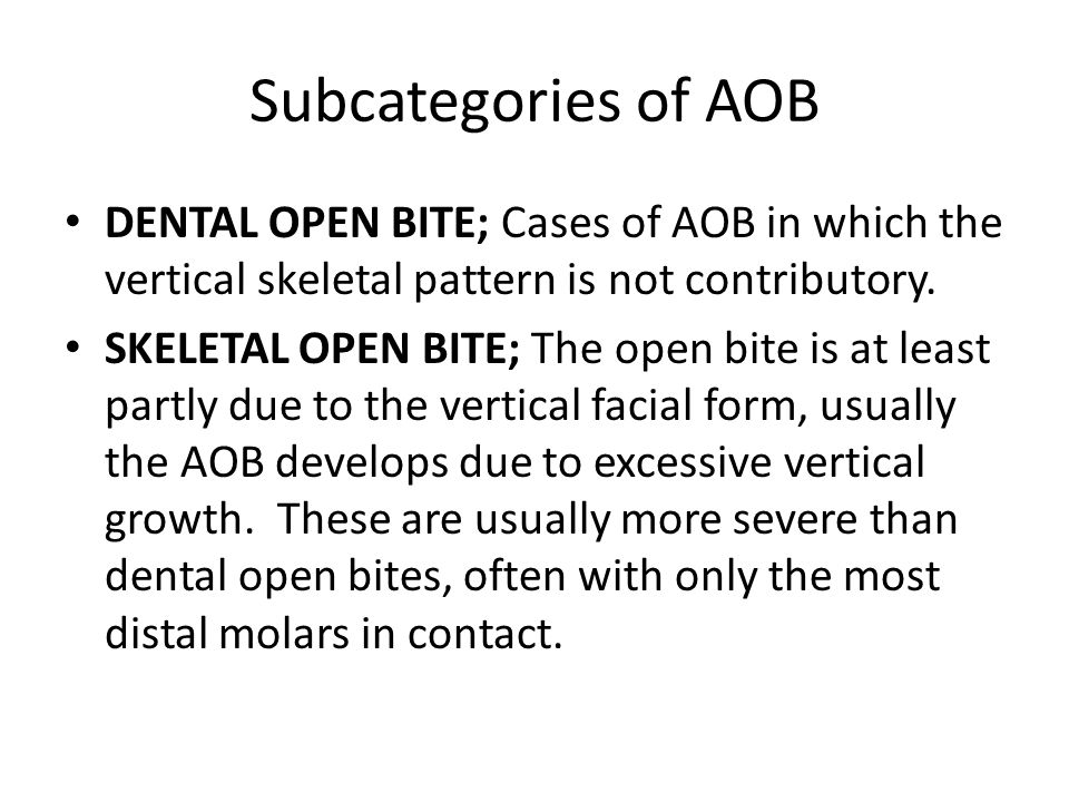 Subcategories of AOB Dental open bite; Cases of AOB in which the vertical skeletal pattern is not contributory.