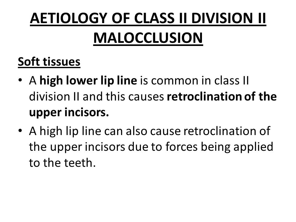 AETIOLOGY OF CLASS II DIVISION II MALOCCLUSION