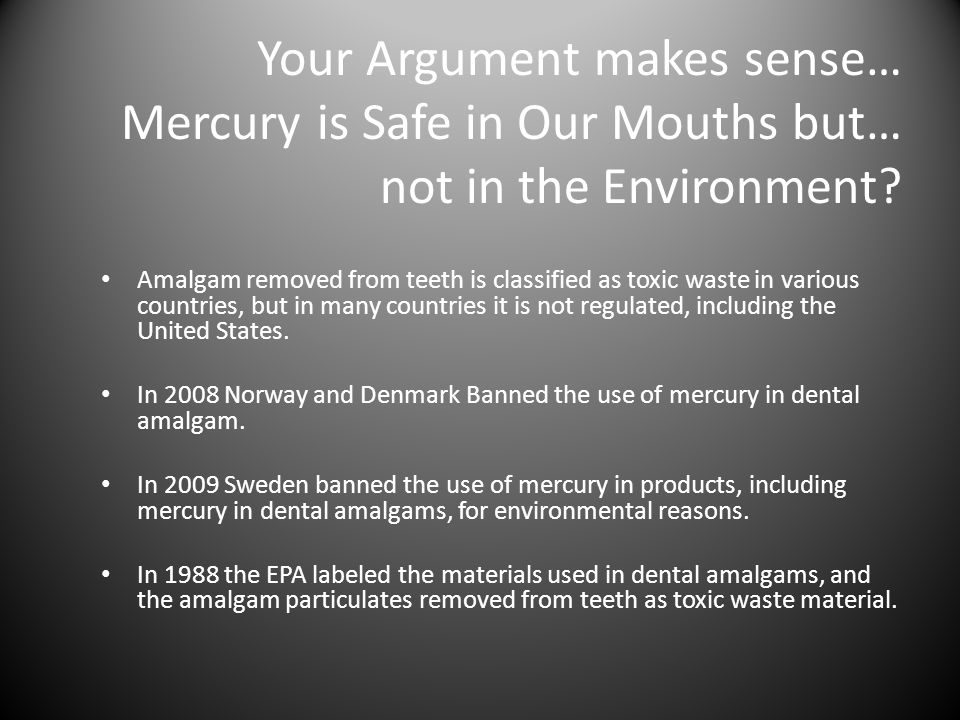 Your Argument makes sense… Mercury is Safe in Our Mouths but… not in the Environment