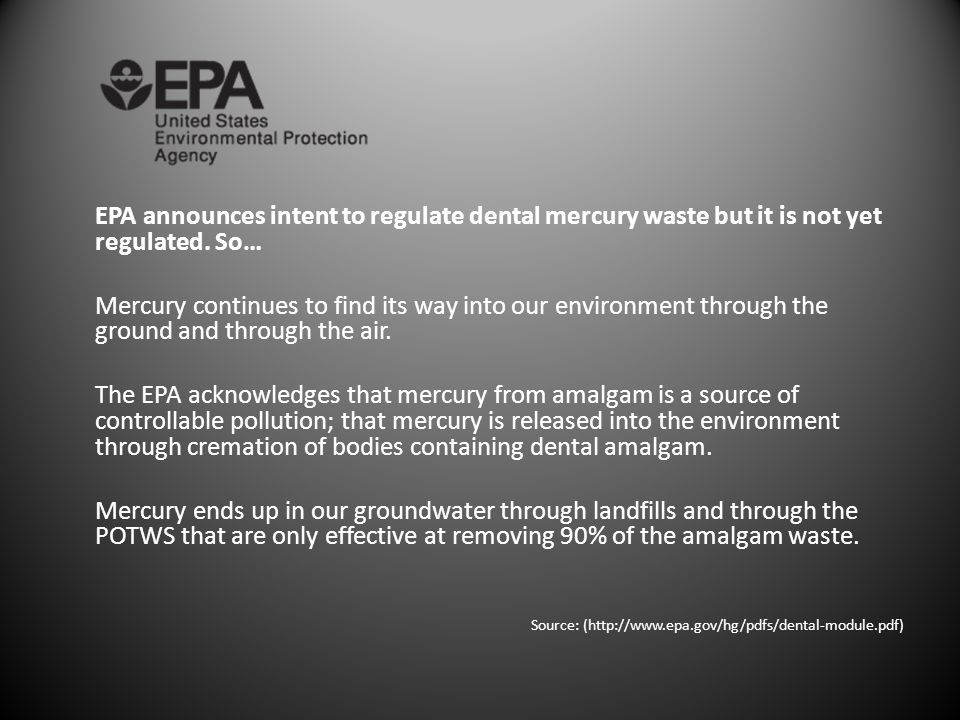 EPA announces intent to regulate dental mercury waste but it is not yet regulated. So…