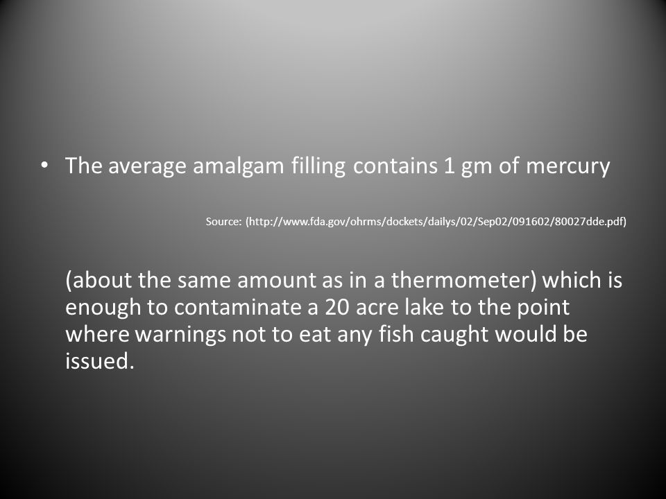 The average amalgam filling contains 1 gm of mercury